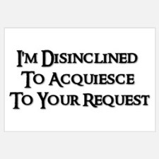 I'm Disinclined To Acquiesce To Your Request Larg
