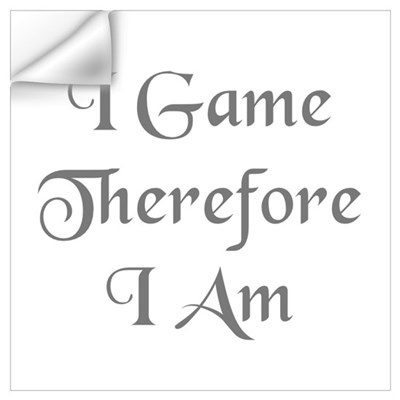I game, therefore I am Wall Decal
