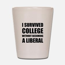 Survived College Without Becoming Liberal Shot Gla