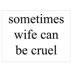 """Sometimes Wife Can Be Cruel"" Poster"