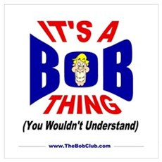 """""""It's A Bob Thing"""" Poster"""