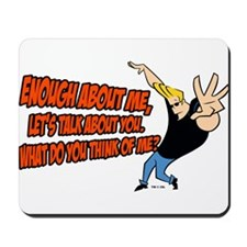 What Do You Think Of Me Mousepad
