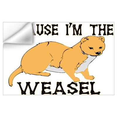 Because I'm The Weasel Wall Decal