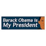 Barack Obama is My President bumper sticker