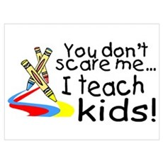 You Dont Scare Me I Teach Kids Poster