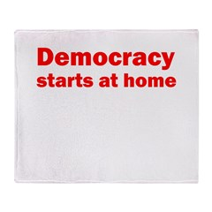 Democracy Starts at Home Throw Blanket