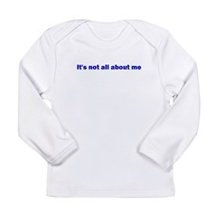It's not all about me Long Sleeve Infant T-Shirt