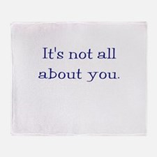 It's not all about you Throw Blanket