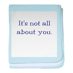 It's not all about you baby blanket