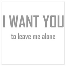 I WANT YOU...to leave me alon Canvas Art