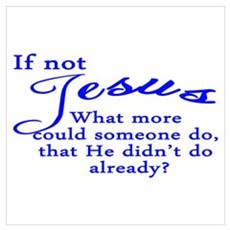 If not Jesus Poster