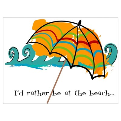I'd rather be at the beach Poster