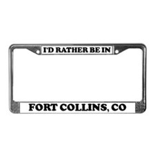 Rather be in Fort CollinsRath License Plate Frame