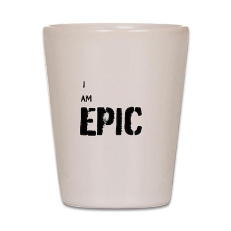 I AM EPIC Shot Glass