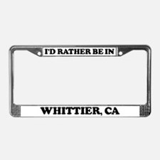 Rather be in Whittier License Plate Frame