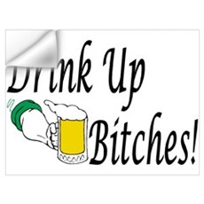 Drink Up Bitches! Wall Decal