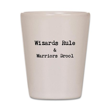 Wizards Rule & Warriors Drool Shot Glass