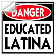 Danger -- Educated LATINA T-Shirt Wall Decal