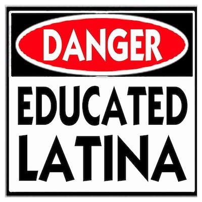 Danger -- Educated LATINA T-Shirt Poster