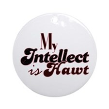 My Intellect Is Hawt Ornament (Round)