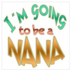 I AM GOING TO BE A NANA Poster