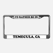 Rather be in Temecula License Plate Frame