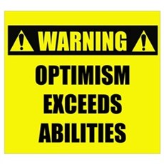 WARNING: Optimism Exceeds Abilities Poster