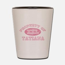 Property of Tatiana Shot Glass