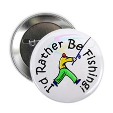 """I'd Rather Be Fishing 2.25"""" Button"""