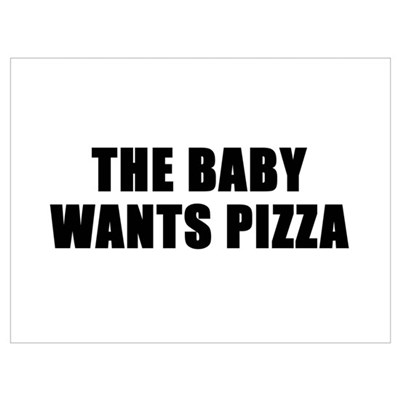 The baby wants pizza Poster