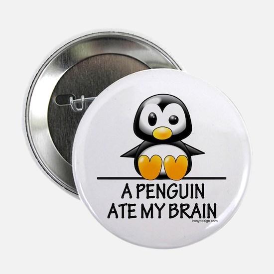 """A Penguin Ate My Brain 2.25"""" Button"""