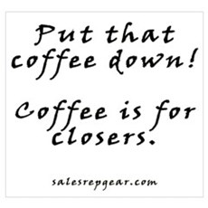 Coffee is for closers - Sales Print Framed Print