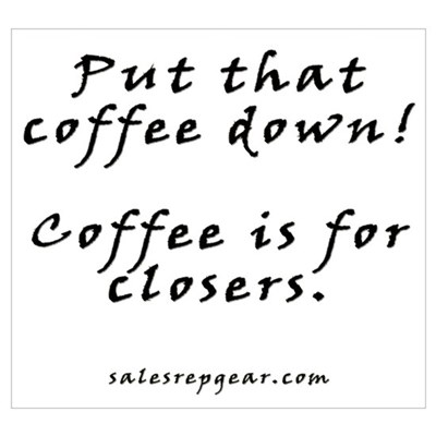 Coffee is for closers - Sales Print Poster