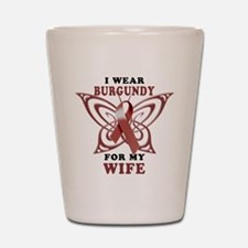 I Wear Burgundy for my Wife Shot Glass