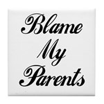 BLAME MY PARENTS Tile Coaster