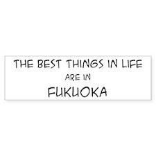 Best Things in Life: Fukuoka Bumper Bumper Sticker