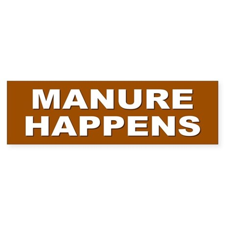 manure happens... Bumper Sticker