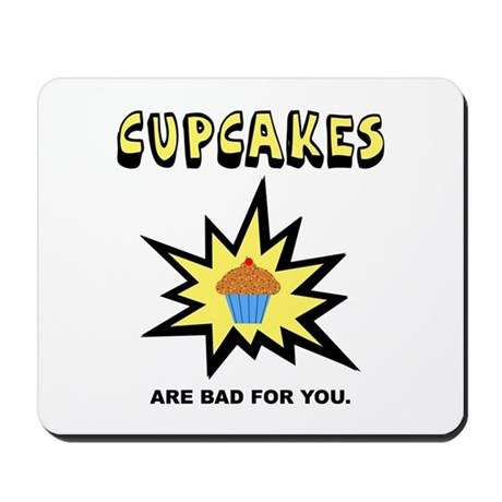 Cupcakes Bad For You Mousepad