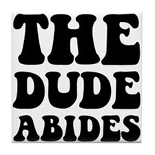 The Dude Abides Tile Coaster