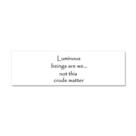 Luminous beings are we Car Magnet 10 x 3