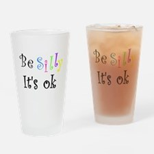 Be Silly It's Ok Drinking Glass