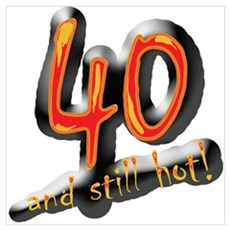 40 and still hot! Poster