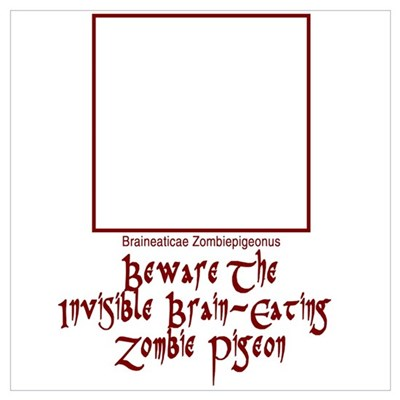 Invisible Brain-Eating Zombie Pigeon P Poster