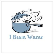 I Burn Water Poster
