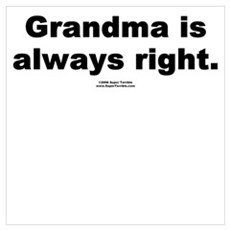 Grandma is always right Poster
