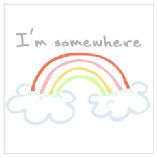 I'm Somewhere Over The Rainbow Poster
