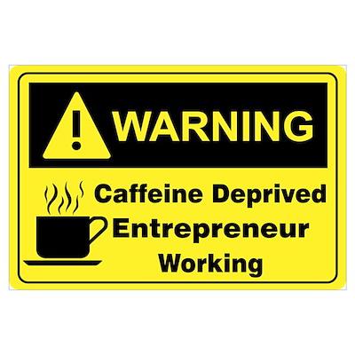Caffeine Warning Entrepreneur Poster