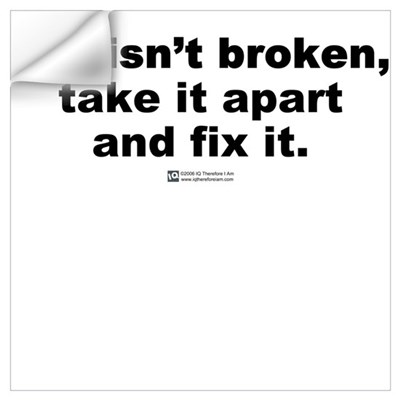 If it isn't broken Wall Decal