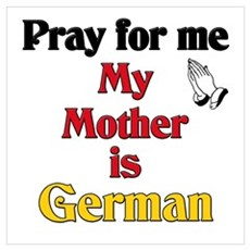 Pray for me my mother is German Poster