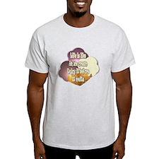 Life Is Like An Ice Cream... T-Shirt